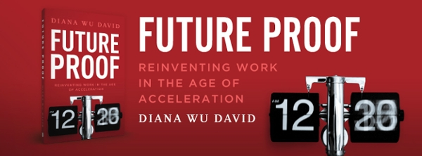 """""""Future Proof: Reinventing Work in an Age of Acceleration"""" by Diana Wu David"""